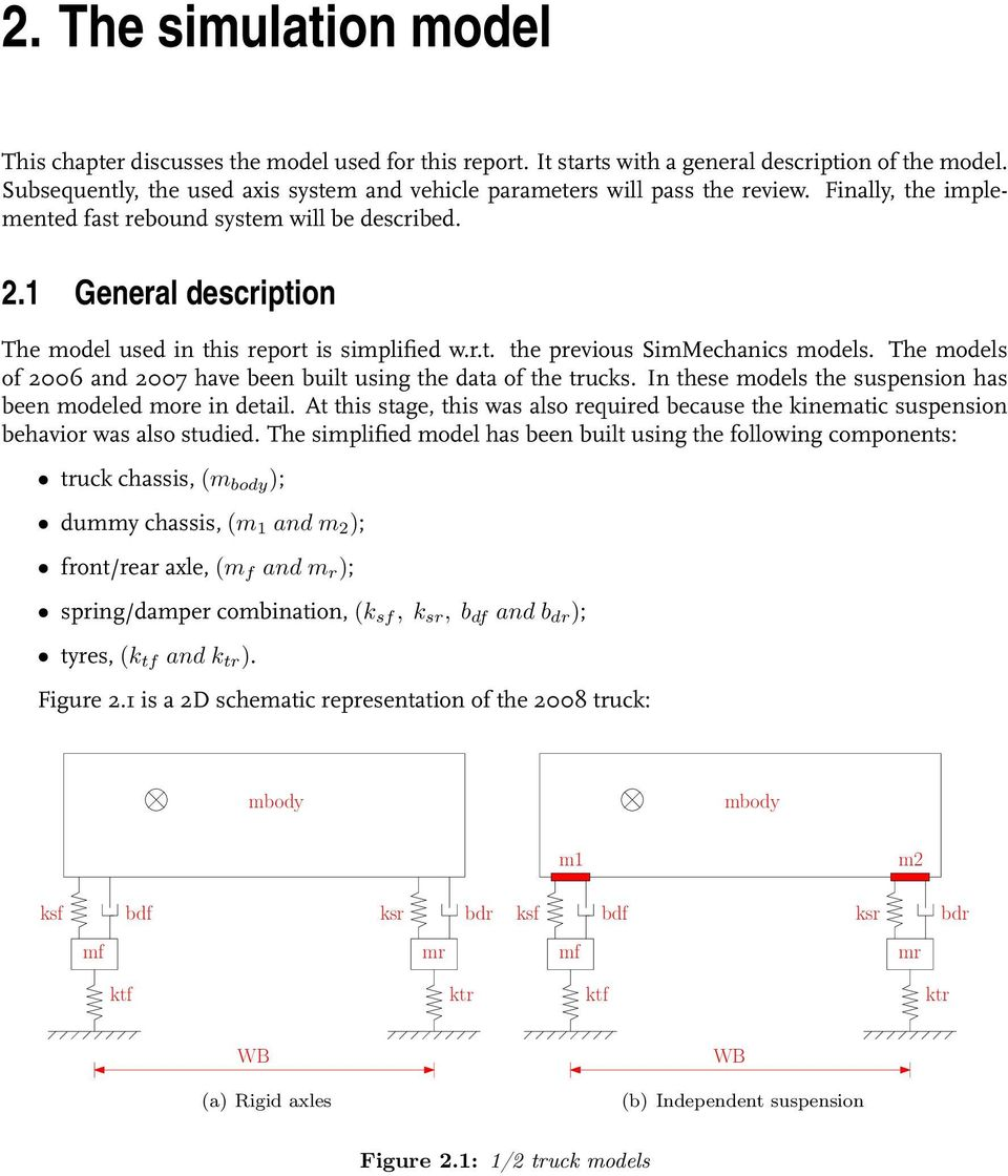 1 General description The model used in this report is simplified w.r.t. the previous SimMechanics models. The models of 2006 and 2007 have been built using the data of the trucks.