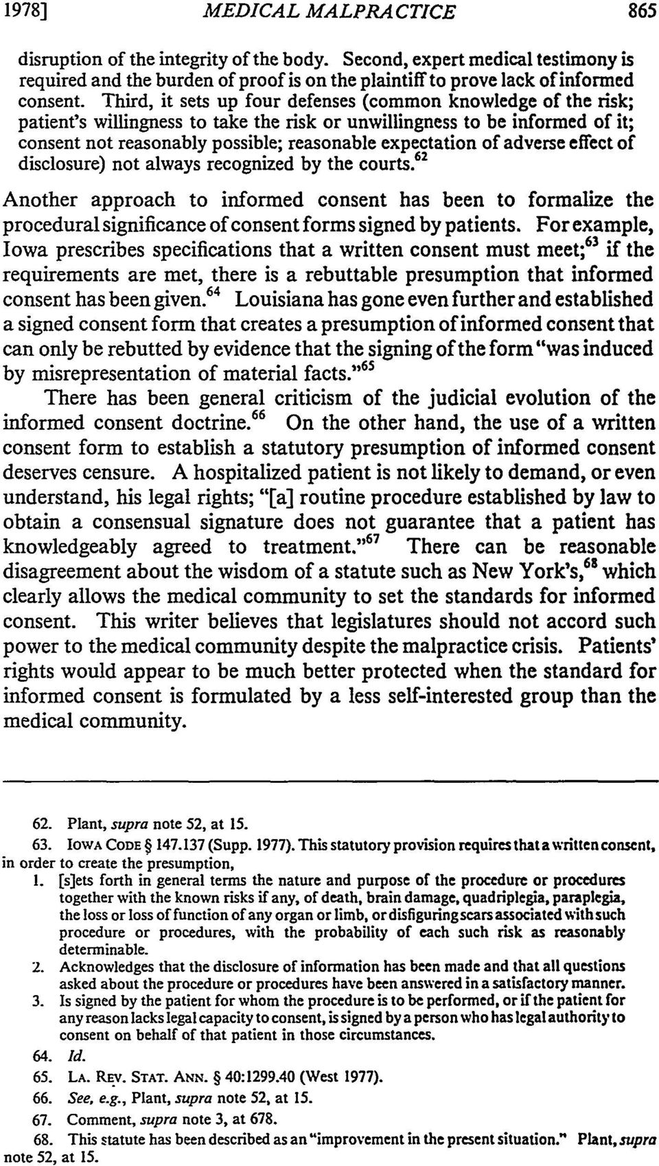 adverse effect of disclosure) not always recognized by the courts. 62 Another approach to informed consent has been to formalize the procedural significance of consent forms signed by patients.