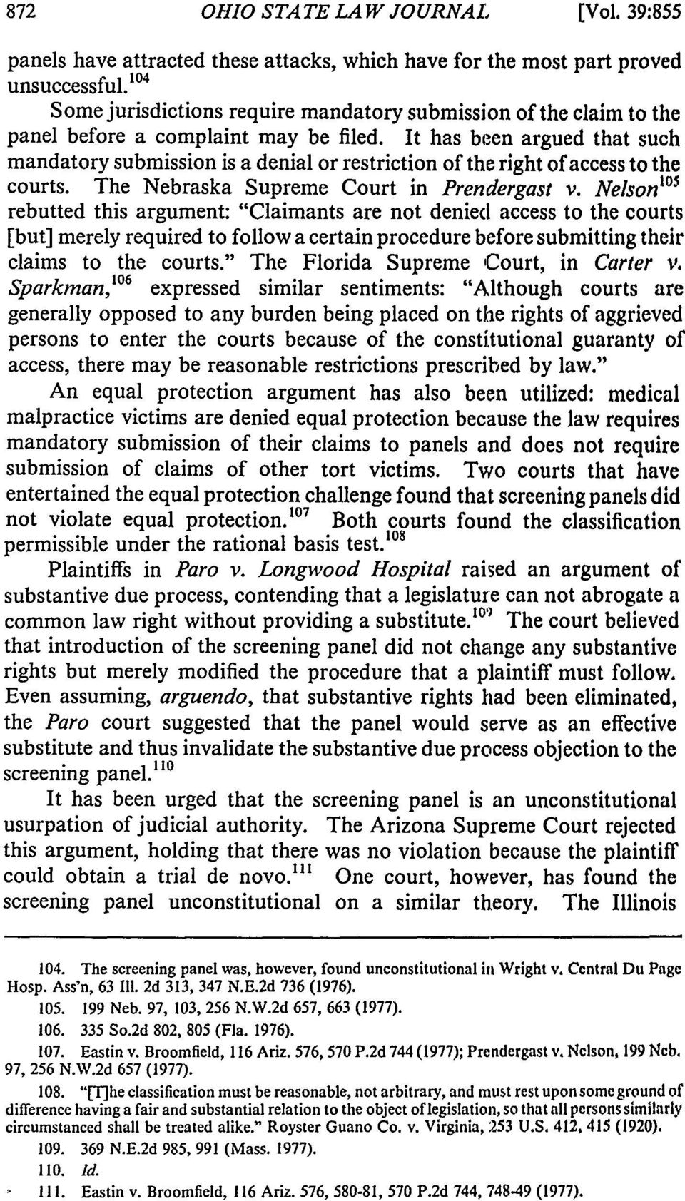 It has been argued that such mandatory submission is a denial or restriction of the right of access to the courts. The Nebraska Supreme Court in Prendergast v.