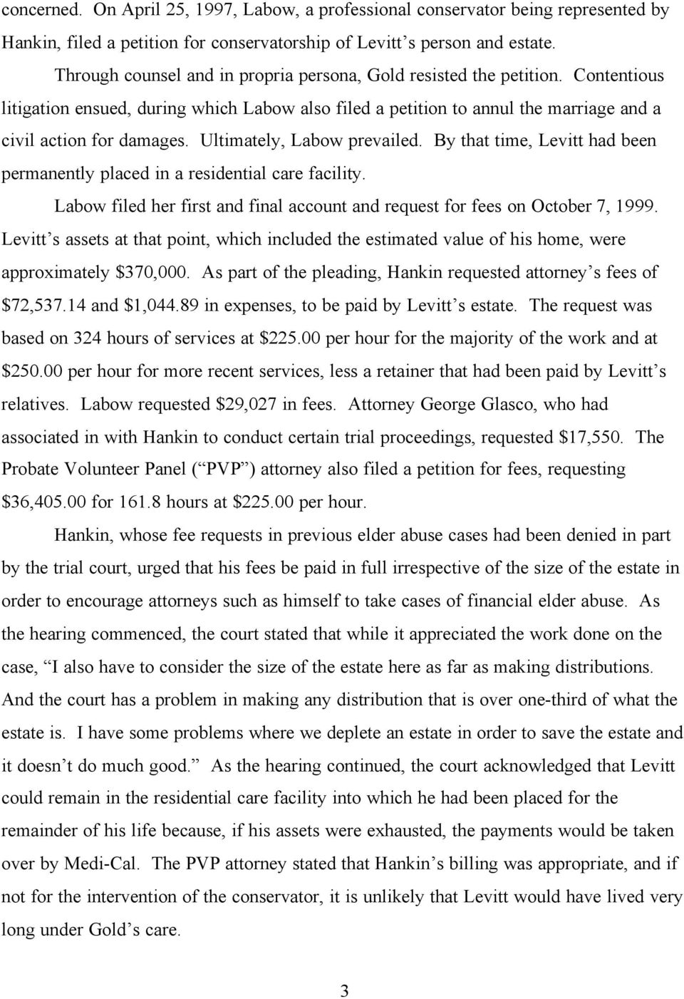 Ultimately, Labow prevailed. By that time, Levitt had been permanently placed in a residential care facility. Labow filed her first and final account and request for fees on October 7, 1999.