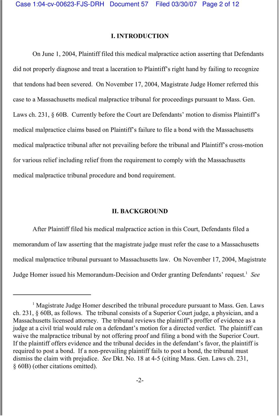 recognize that tendons had been severed. On November 17, 2004, Magistrate Judge Homer referred this case to a Massachusetts medical malpractice tribunal for proceedings pursuant to Mass. Gen. Laws ch.