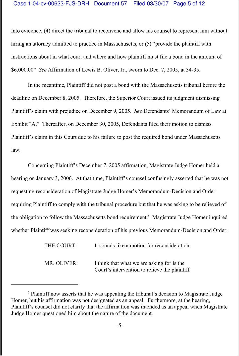Oliver, Jr., sworn to Dec. 7, 2005, at 34-35. In the meantime, Plaintiff did not post a bond with the Massachusetts tribunal before the deadline on December 8, 2005.