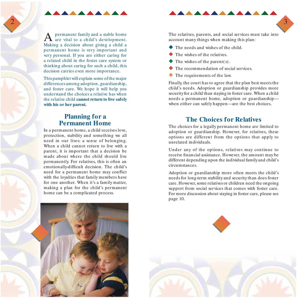 This pamphlet will explain some of the major differences among adoption, guardianship, and foster care.