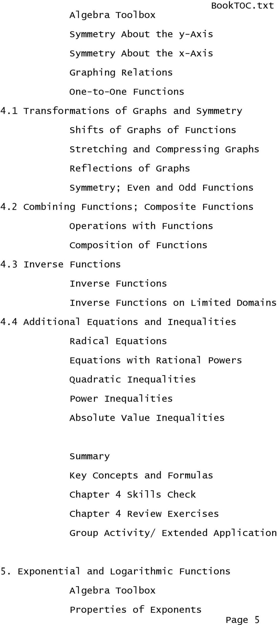 2 Combining Functions; Composite Functions Operations with Functions Composition of Functions 4.3 Inverse Functions Inverse Functions Inverse Functions on Limited Domains 4.