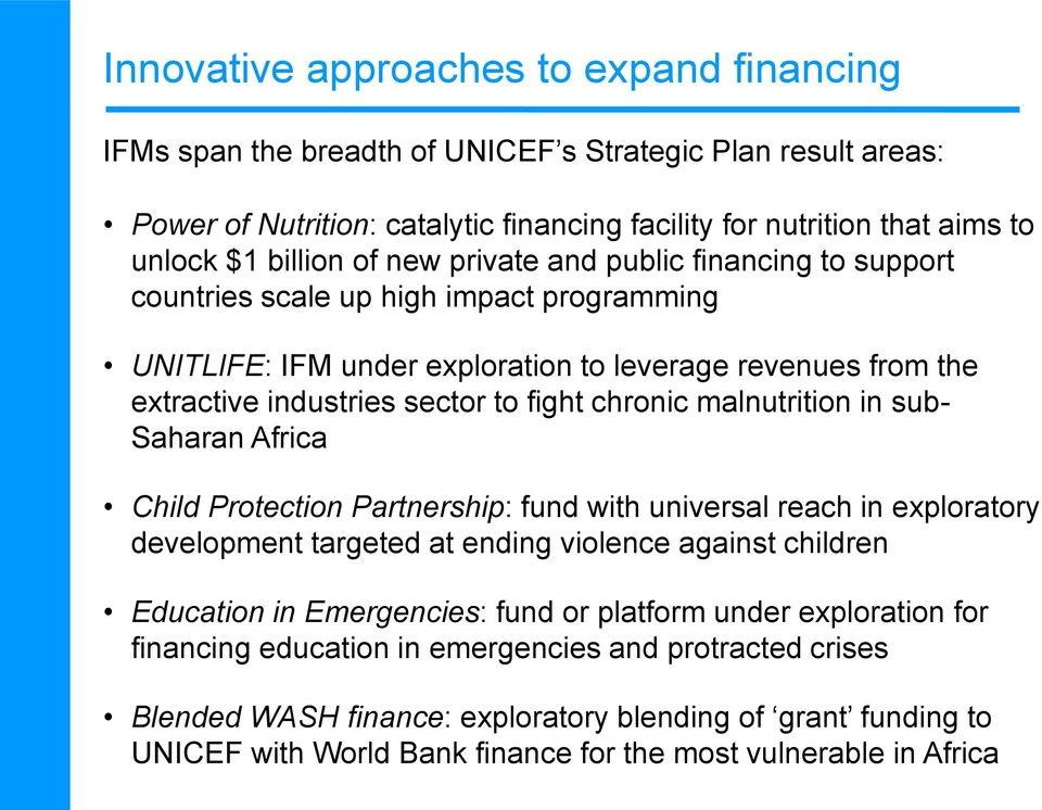 malnutrition in sub- Saharan Africa Child Protection Partnership: fund with universal reach in exploratory development targeted at ending violence against children Education in Emergencies: fund or