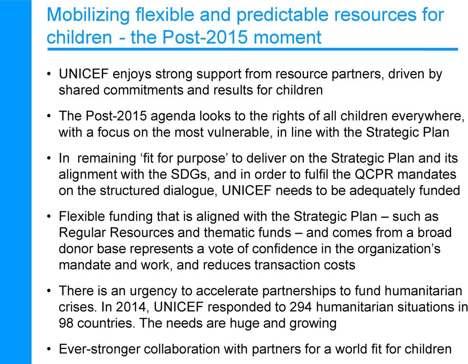 its alignment with the SDGs, and in order to fulfil the QCPR mandates on the structured dialogue, UNICEF needs to be adequately funded Flexible funding that is aligned with the Strategic Plan such as