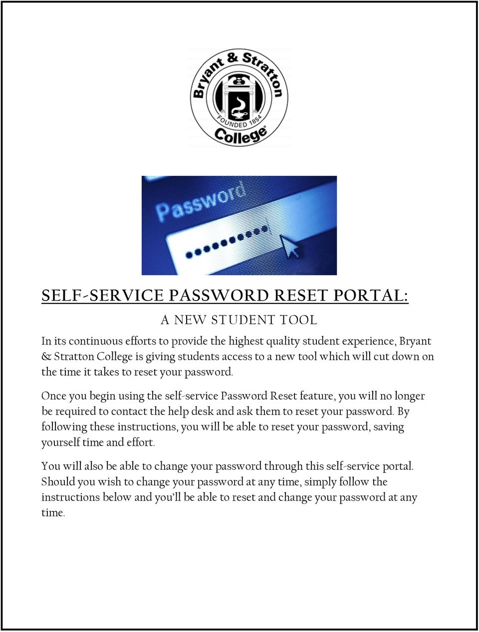 Once you begin using the self-service Password Reset feature, you will no longer be required to contact the help desk and ask them to reset your password.