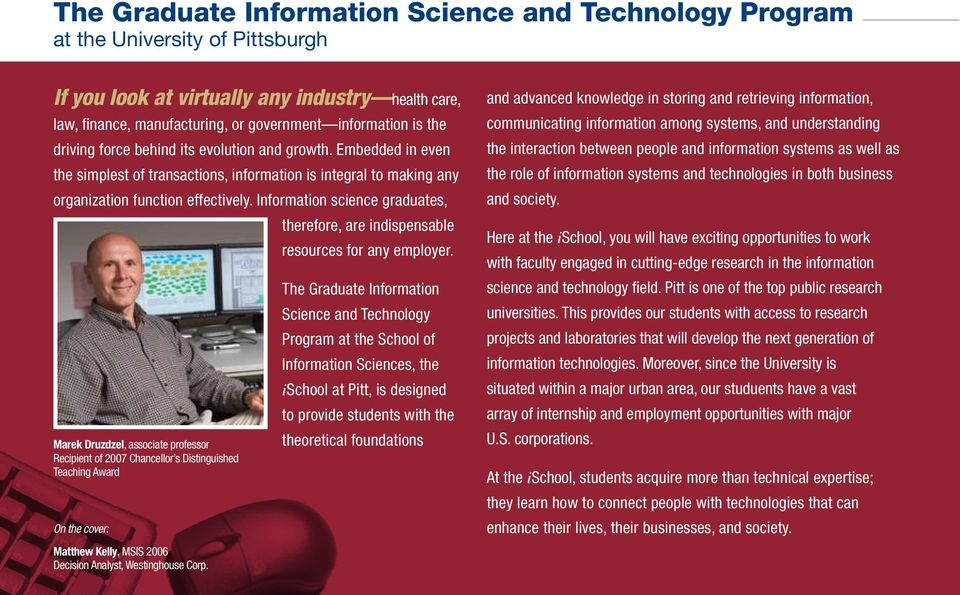 Information science graduates, therefore, are indispensable resources for any employer.