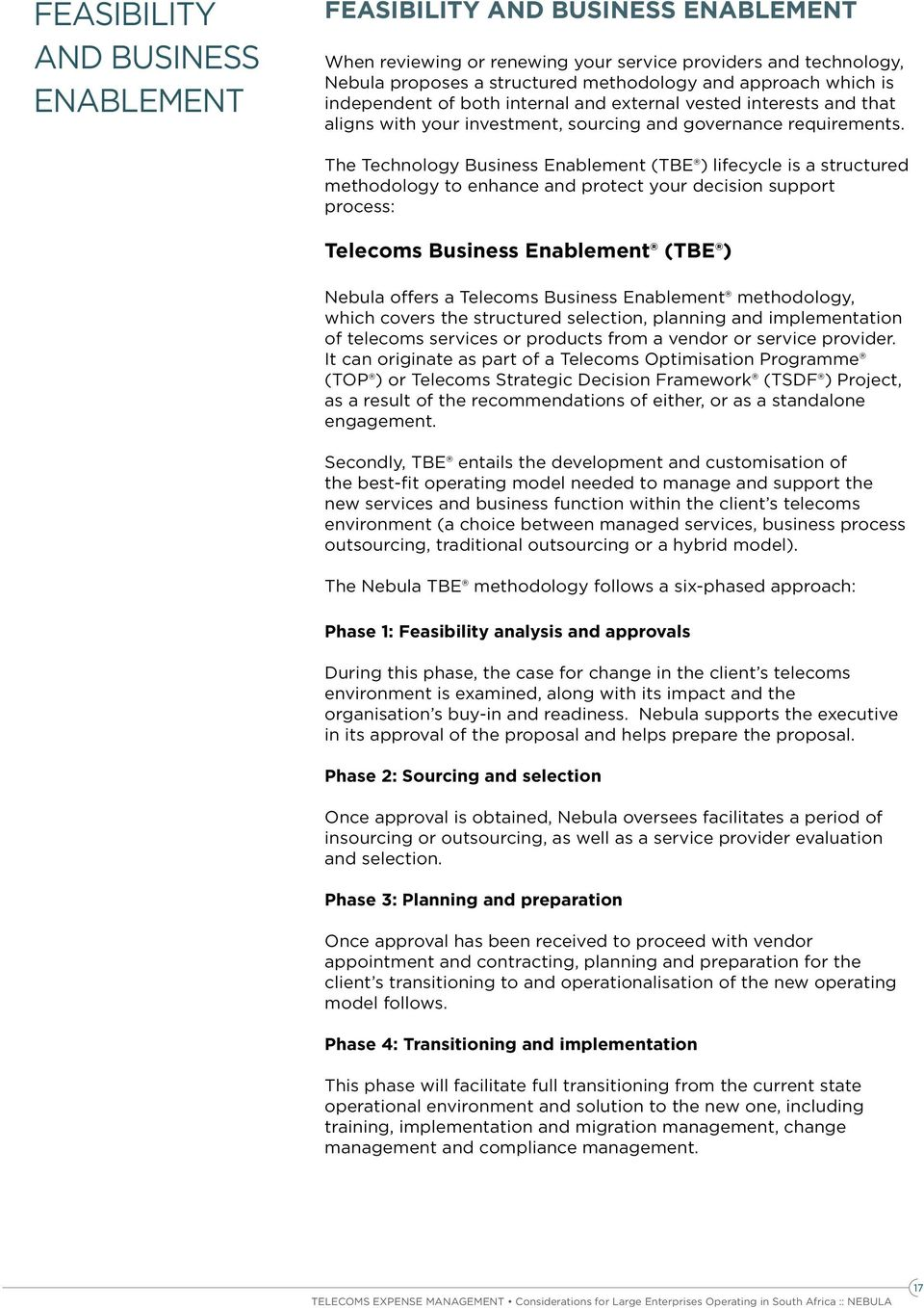 The Technology Business Enablement (TBE ) lifecycle is a structured methodology to enhance and protect your decision support process: Telecoms Business Enablement (TBE ) Nebula offers a Telecoms