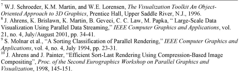 4, July/August 2001, pp. 34-41. 9 S. Molnar et al., A Sorting Classification of Parallel Rendering, IEEE Computer Graphics and Applications, vol. 4, no. 4, July 1994, pp. 23-31. 10 J.