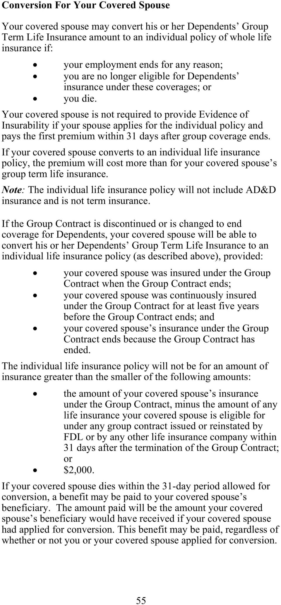Your covered spouse is not required to provide Evidence of Insurability if your spouse applies for the individual policy and pays the first premium within 31 days after group coverage ends.