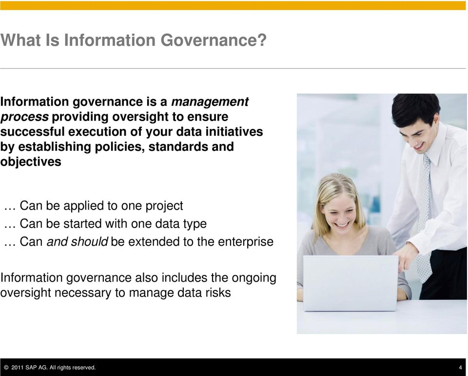 data initiatives by establishing policies, standards and objectives Can be applied to one project Can be