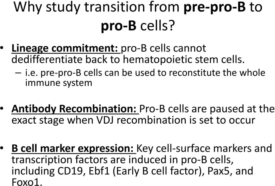 used to reconstitute the whole immune system Antibody Recombination: Pro-B cells are paused at the exact stage when VDJ