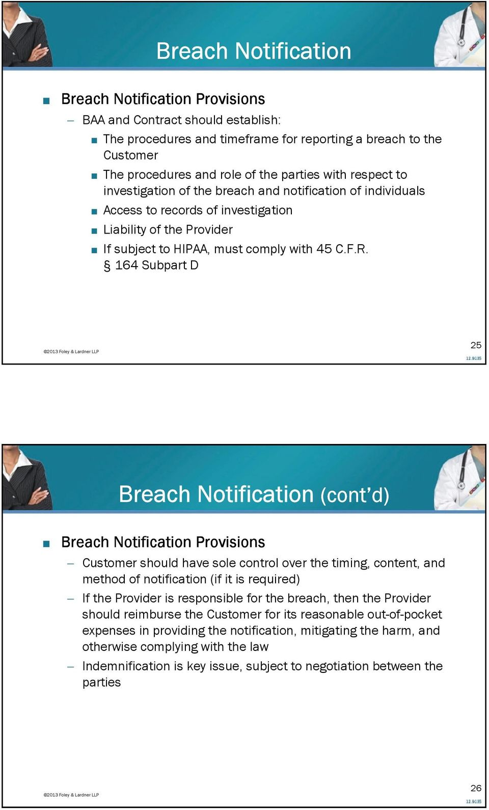 164 Subpart D 25 Breach Notification (cont d) Breach Notification Provisions Customer should have sole control over the timing, content, and method of notification (if it is required) If the Provider