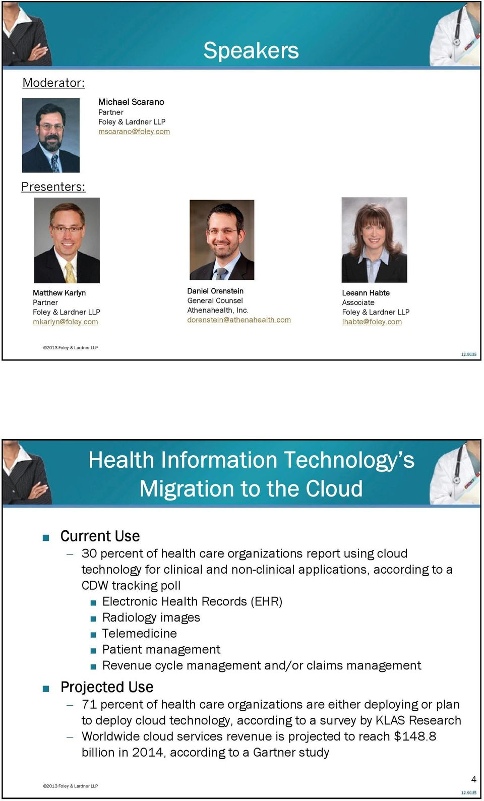 com Health Information Technology s Migration to the Cloud Current Use 30 percent of health care organizations report using cloud technology for clinical and non-clinical applications, according to a
