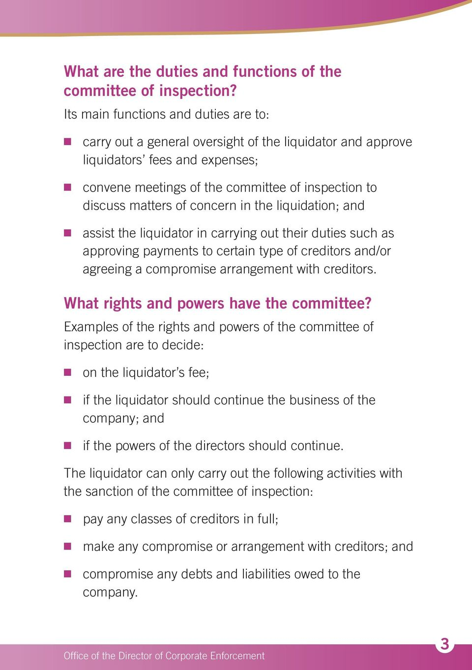 of concern in the liquidation; and n assist the liquidator in carrying out their duties such as approving payments to certain type of creditors and/or agreeing a compromise arrangement with creditors.