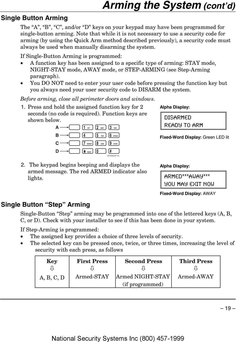 If Single-Button Arming is programmed: A function key has been assigned to a specific type of arming: STAY mode, NIGHT-STAY mode, AWAY mode, or STEP-ARMING (see Step-Arming paragraph).