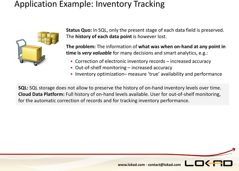 : Correction of electronic inventory records increased accuracy Out-of-shelf monitoring increased accuracy Inventory optimization measure true availability and performance SQL: SQL