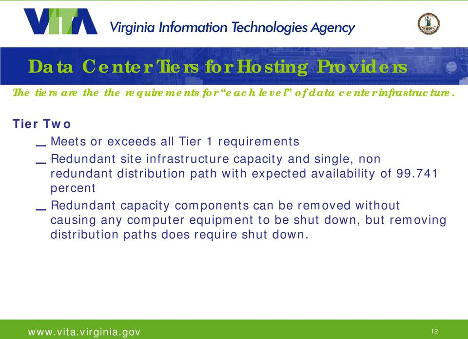 Tier Two Meets or exceeds all Tier 1 requirements Redundant site infrastructure capacity and single, non redundant