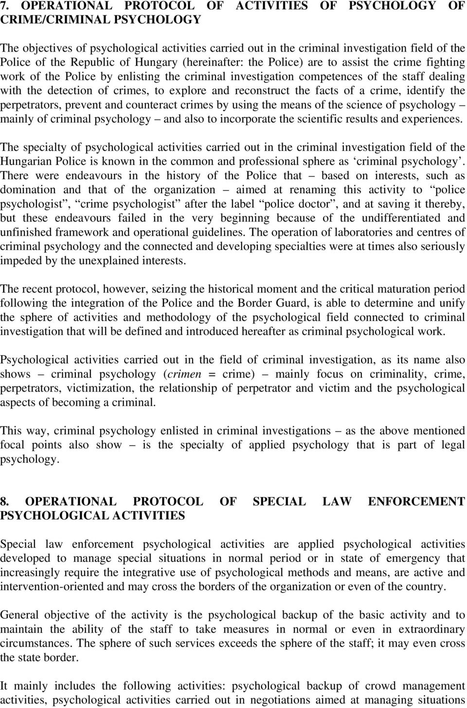 crimes, to explore and reconstruct the facts of a crime, identify the perpetrators, prevent and counteract crimes by using the means of the science of psychology mainly of criminal psychology and