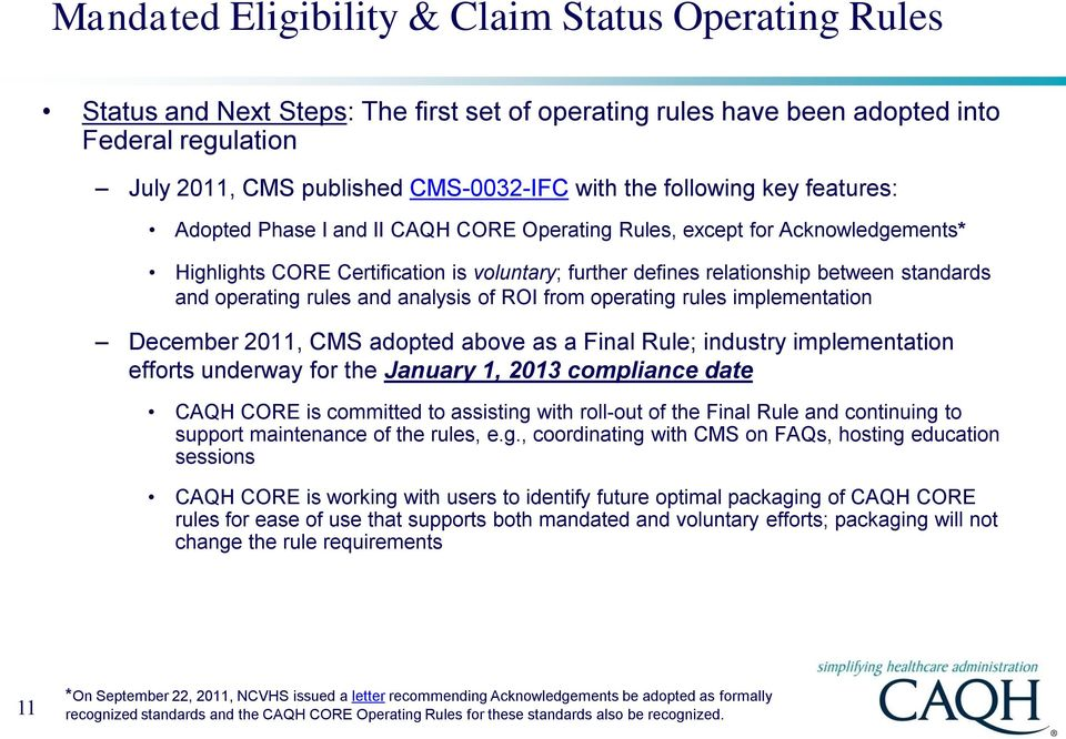 operating rules and analysis of ROI from operating rules implementation December 2011, CMS adopted above as a Final Rule; industry implementation efforts underway for the January 1, 2013 compliance
