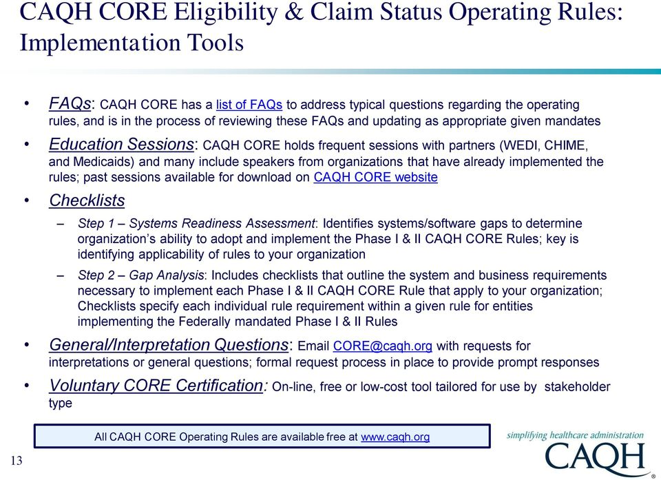 organizations that have already implemented the rules; past sessions available for download on CAQH CORE website Checklists Step 1 Systems Readiness Assessment: Identifies systems/software gaps to