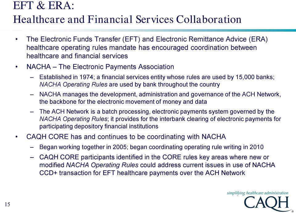 used by bank throughout the country NACHA manages the development, administration and governance of the ACH Network, the backbone for the electronic movement of money and data The ACH Network is a