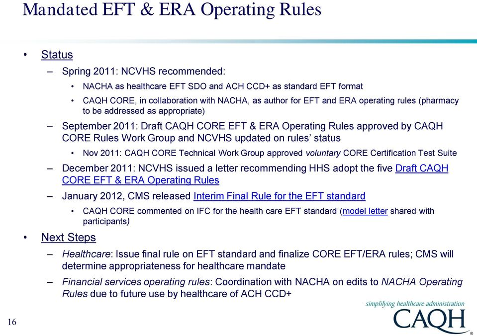 2011: CAQH CORE Technical Work Group approved voluntary CORE Certification Test Suite December 2011: NCVHS issued a letter recommending HHS adopt the five Draft CAQH CORE EFT & ERA Operating Rules