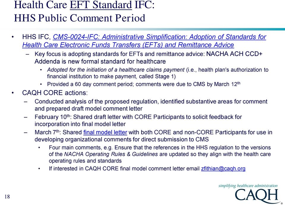 Key focus is adopting standards for EFTs and remittance advice: NACHA ACH CCD+ Addenda is new formal standard for healthcare Adopted for the initiation of a healthcare claims payment (i.e., health