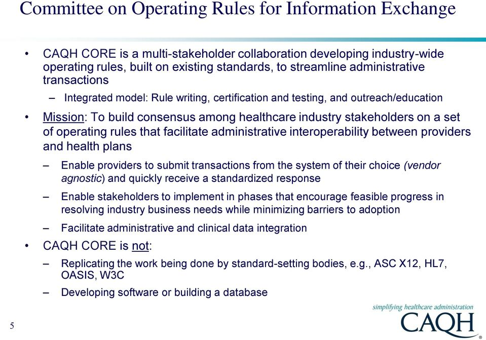 rules that facilitate administrative interoperability between providers and health plans Enable providers to submit transactions from the system of their choice (vendor agnostic) and quickly receive