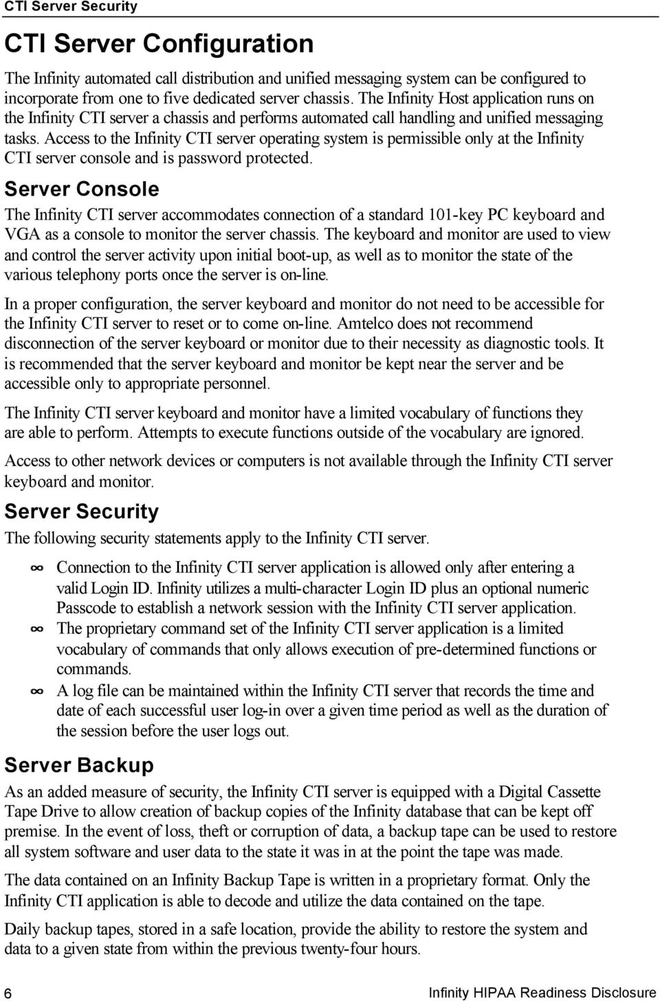 Access to the Infinity CTI server operating system is permissible only at the Infinity CTI server console and is password protected.