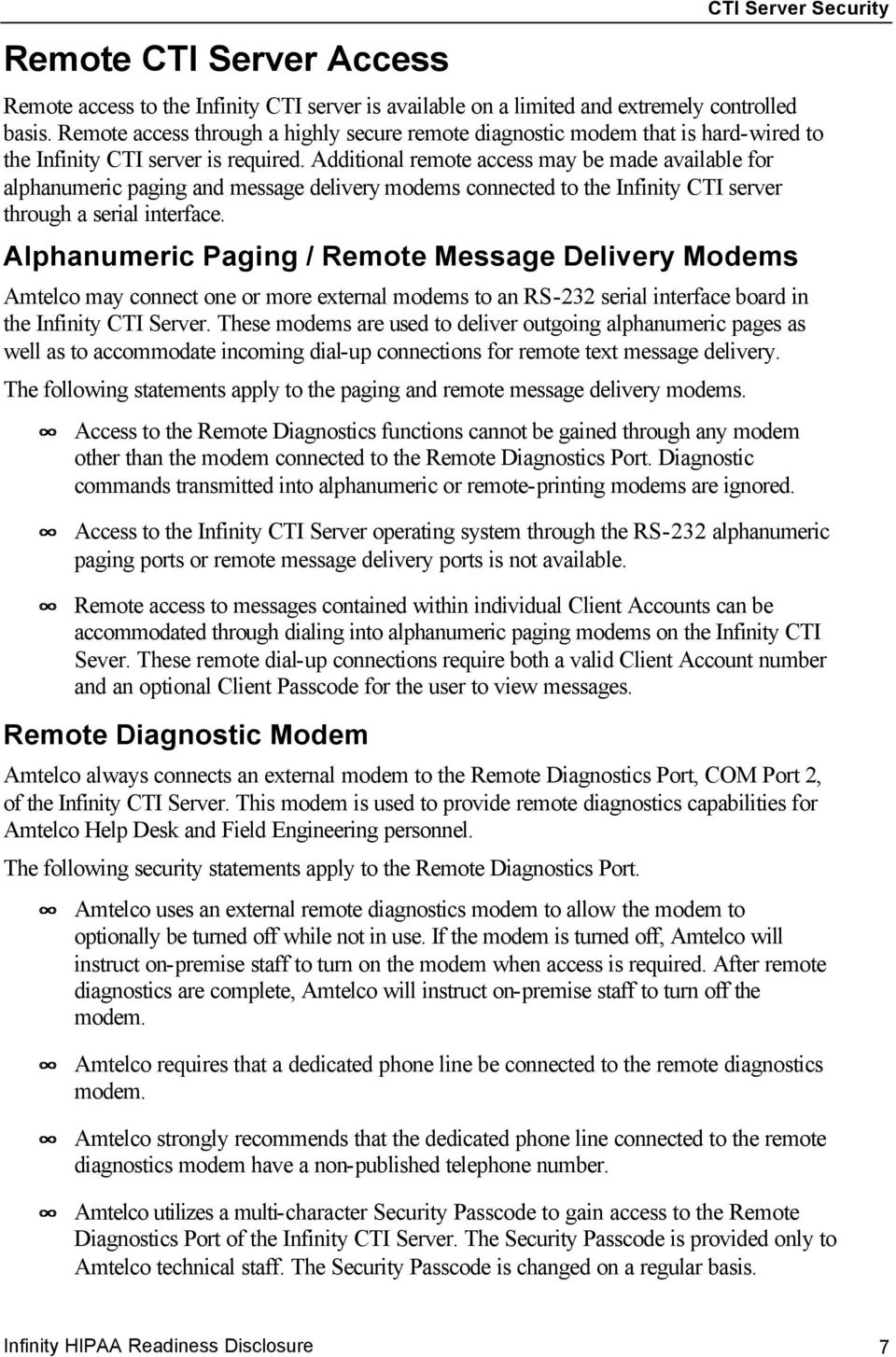 Additional remote access may be made available for alphanumeric paging and message delivery modems connected to the Infinity CTI server through a serial interface.