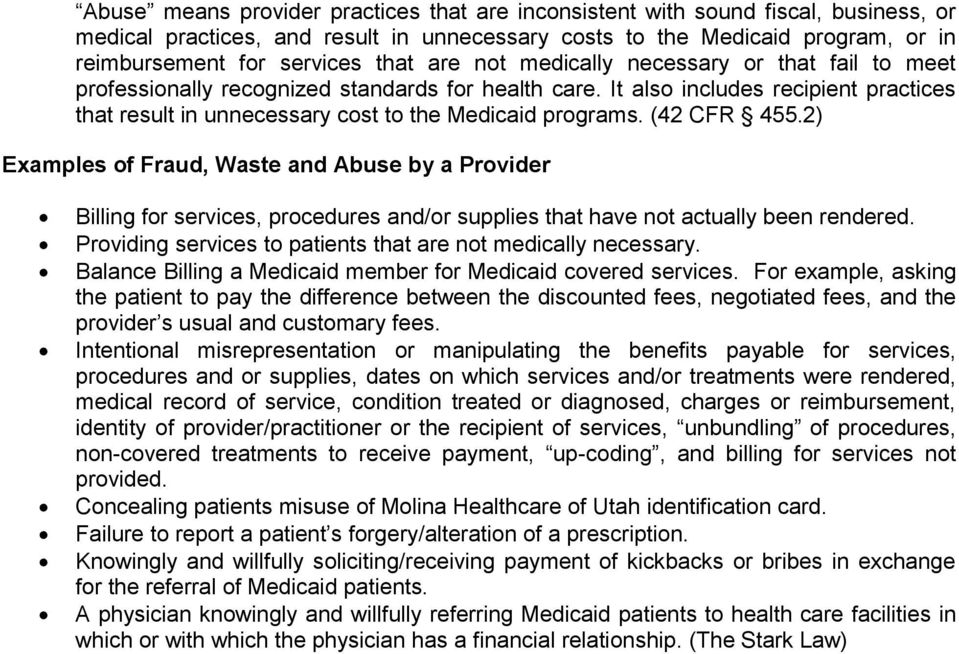 (42 CFR 455.2) Examples of Fraud, Waste and Abuse by a Provider Billing for services, procedures and/or supplies that have not actually been rendered.