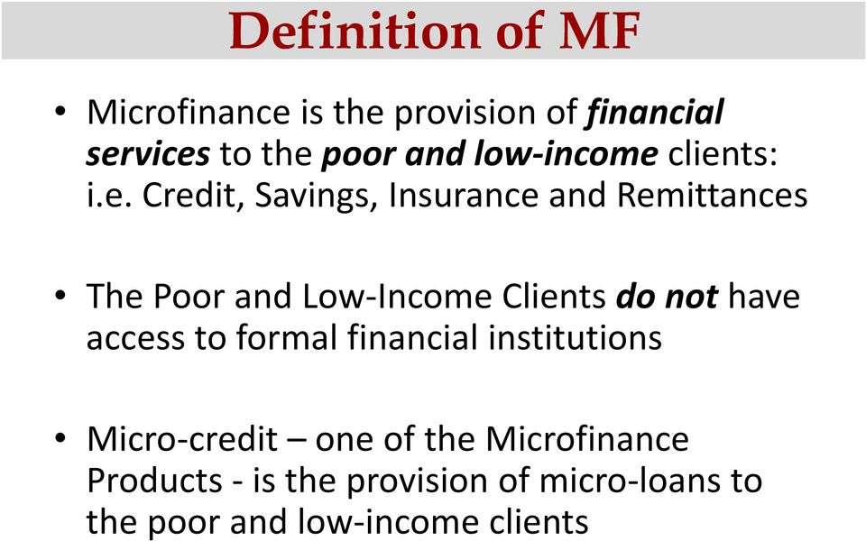 clients: i.e. Credit, Savings, Insurance and Remittances The Poor and Low Income