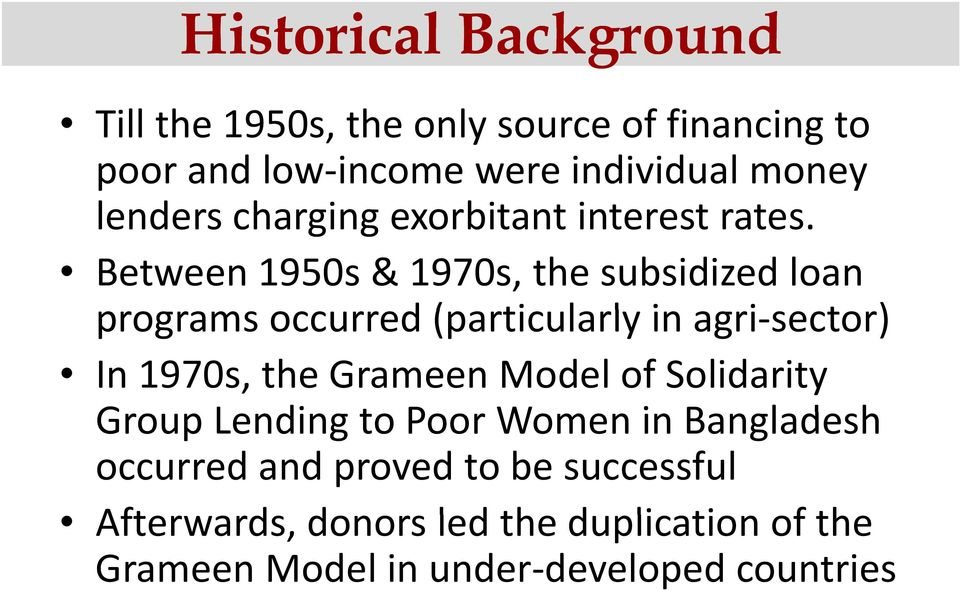 Between 1950s & 1970s, the subsidized loan programs occurred (particularly l in agri sector) In 1970s, the Grameen