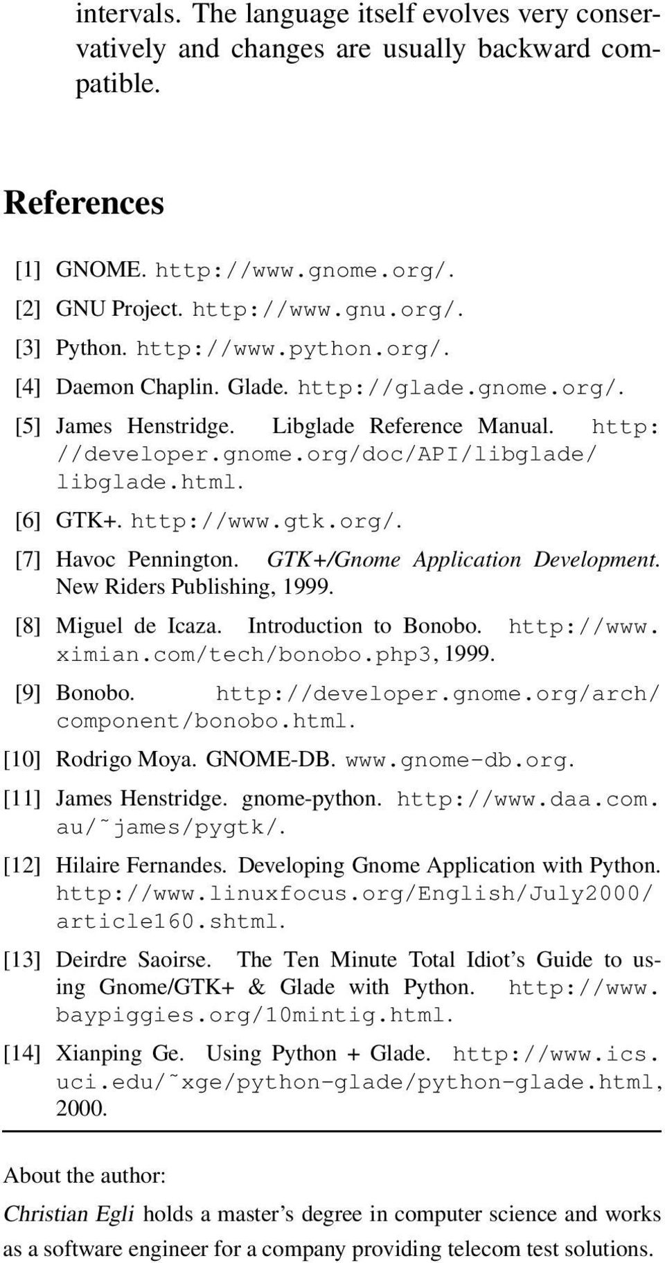 http://www.gtk.org/. [7] Havoc Pennington. GTK+/Gnome Application Development. New Riders Publishing, 1999. [8] Miguel de Icaza. Introduction to Bonobo. http://www. ximian.com/tech/bonobo.php3, 1999.