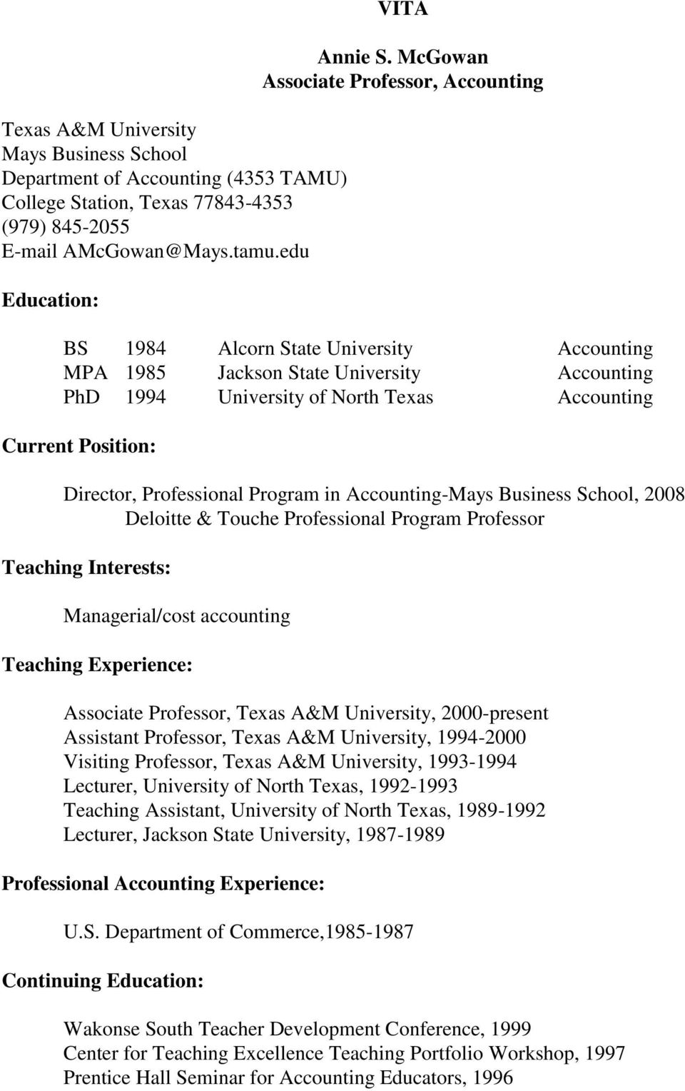 Director, Professional Program in Accounting-Mays Business School, 2008 Deloitte & Touche Professional Program Professor Teaching Interests: Managerial/cost accounting Teaching Experience: Associate