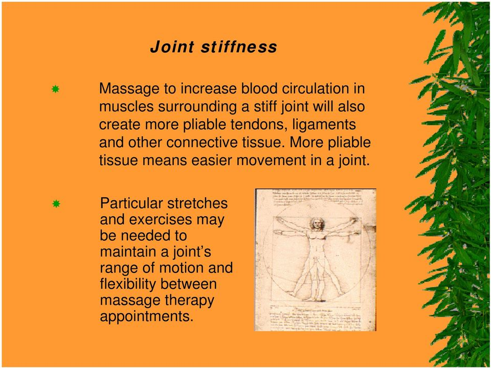 More pliable tissue means easier movement in a joint.