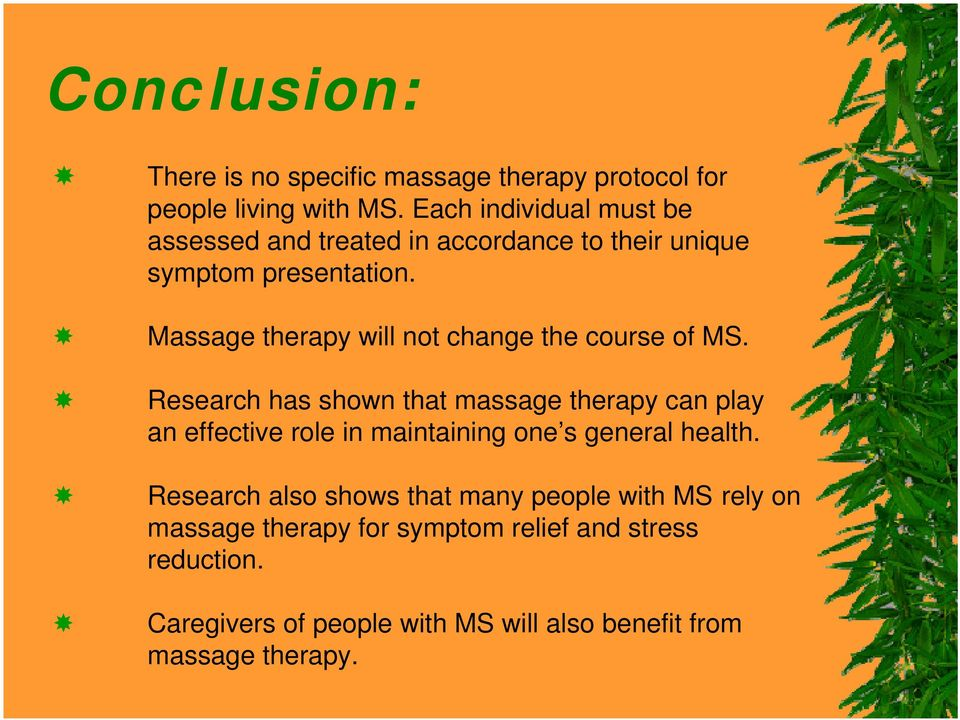Massage therapy will not change the course of MS.