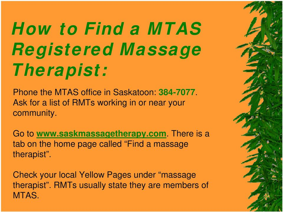 saskmassagetherapy.com. There is a tab on the home page called Find a massage therapist.
