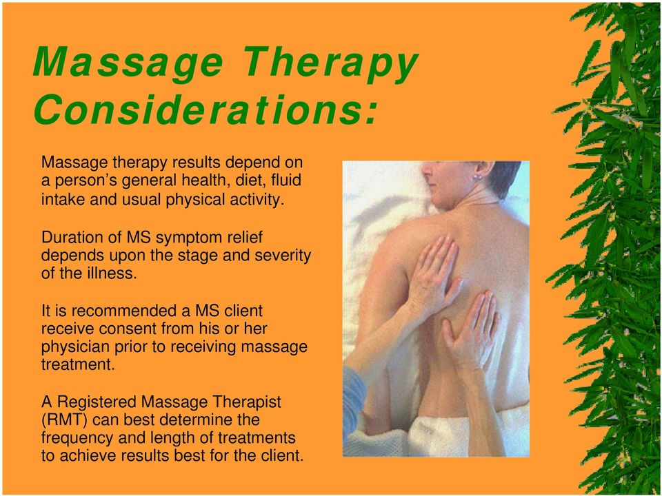 It is recommended a MS client receive consent from his or her physician prior to receiving massage treatment.
