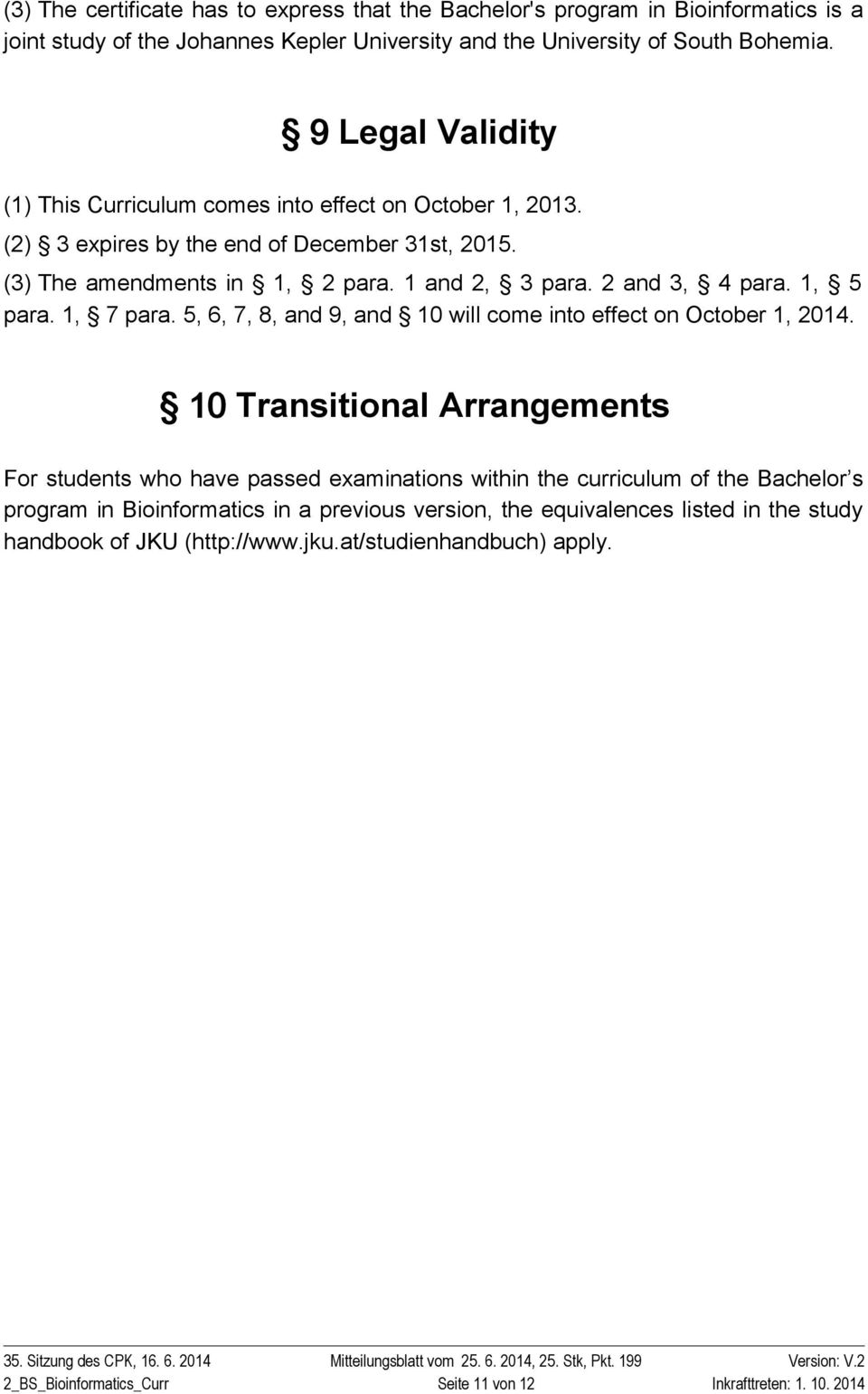 1, 5 para. 1, 7 para. 5, 6, 7, 8, and 9, and 10 will come into effect on October 1, 2014.