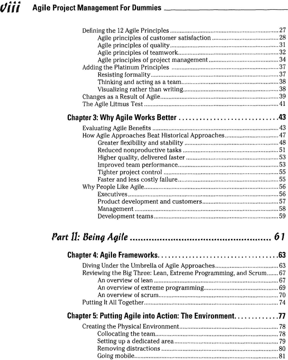 Test 41 Chapter 3: Why Agile Works Better 43 Evaluating Agile Benefits 43 How Agile Approaches Beat Historical Approaches 47 Greater flexibility and stability 48 Reduced nonproductive tasks 51 Higher