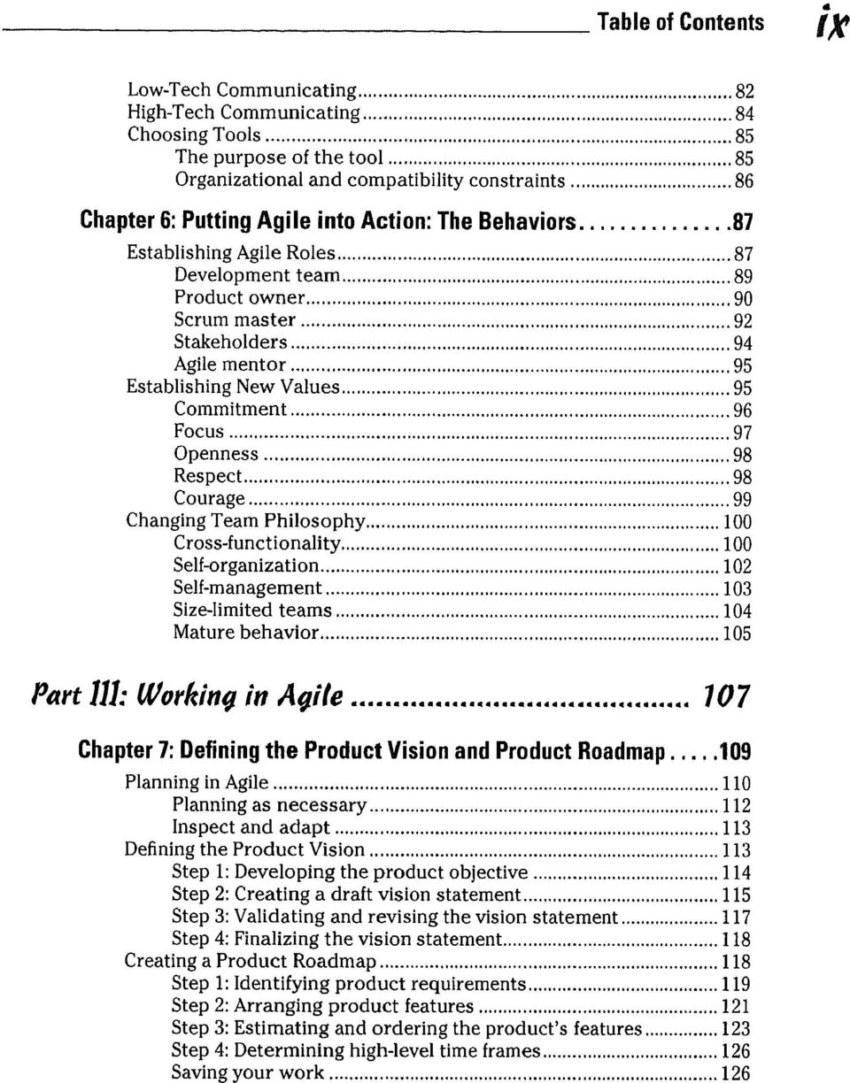 Respect 98 Courage 99 Changing Team Philosophy 100 Cross-functionality 100 Self-organization 102 Self-management 103 Size-limited teams 104 Mature behavior 105 Part 111: Working in Agile 107 Chapter