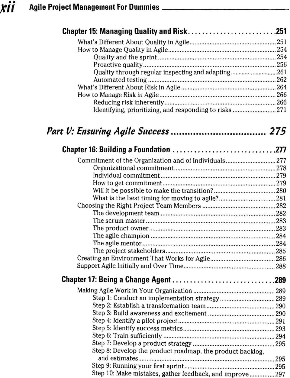 Identifying, prioritizing, and responding to risks 271 Part V: Ensuring Agile Success 275 Chapter 16: Building a Foundation 277 Commitment of the Organization and of Individuals 277 Organizational
