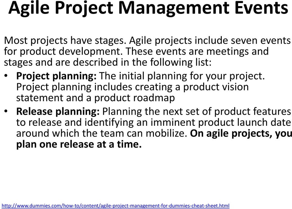 Project planning includes creating a product vision statement and a product roadmap Release planning:planning the next set of product features to release and