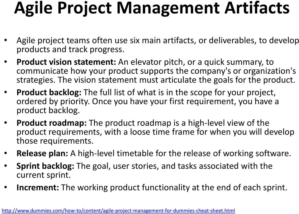 The vision statement must articulate the goals for the product. Product backlog:the full list of what is in the scope for your project, ordered by priority.