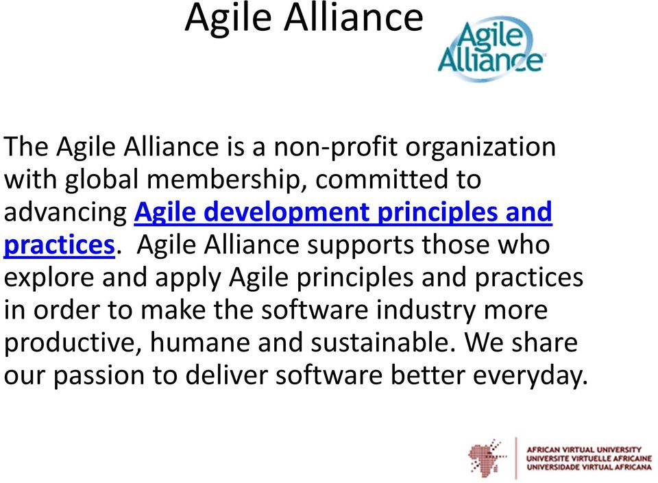 Agile Alliance supports those who explore and apply Agile principles and practices in order