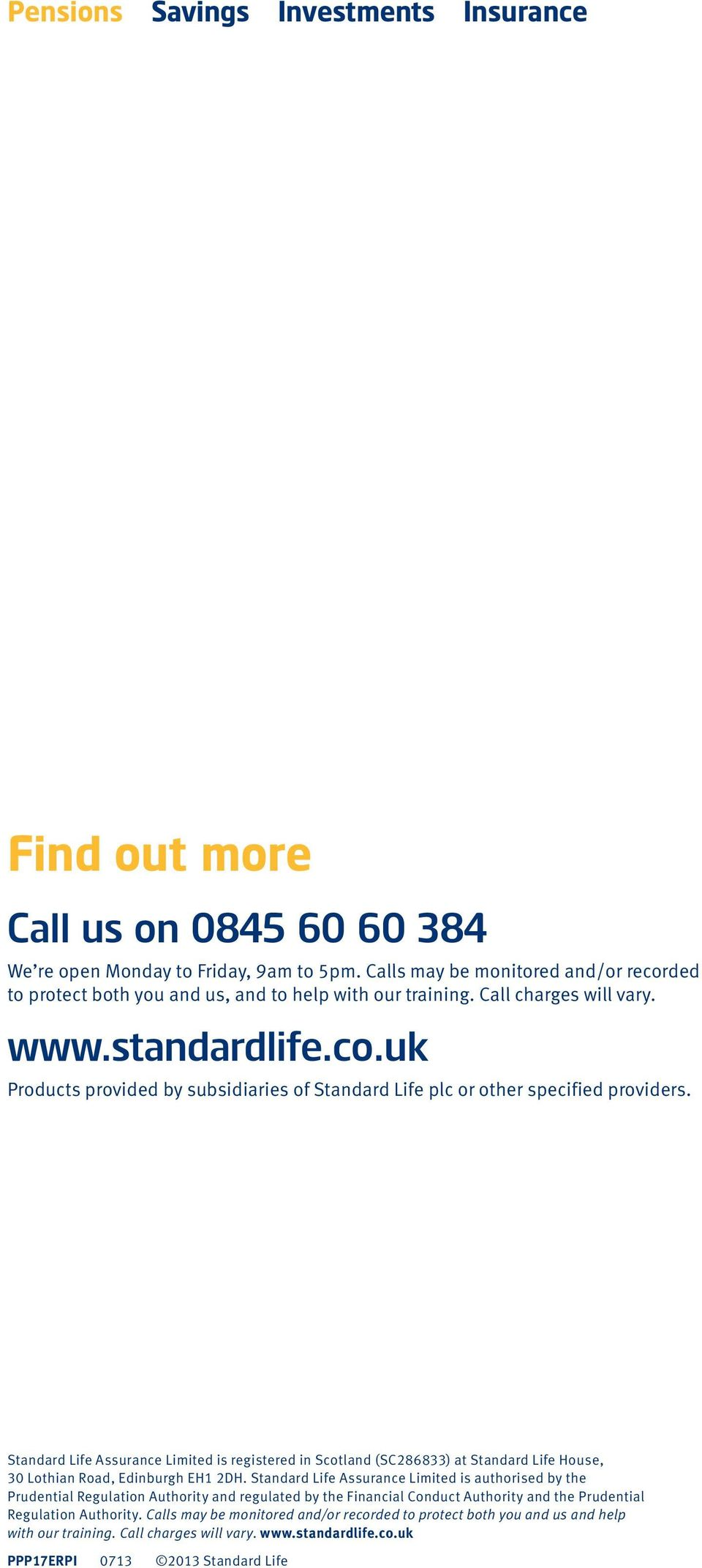 Standard Life Assurance Limited is registered in Scotland (SC286833) at Standard Life House, 30 Lothian Road, Edinburgh EH1 2DH.