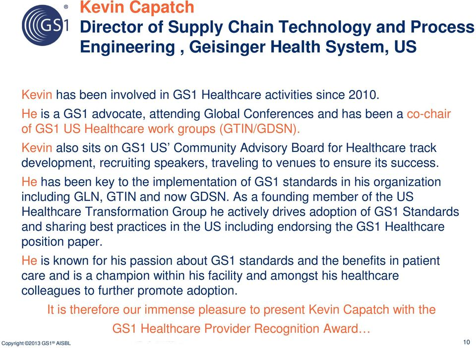 Kevin also sits on GS1 US Community Advisory Board for Healthcare track development, recruiting speakers, traveling to venues to ensure its success.